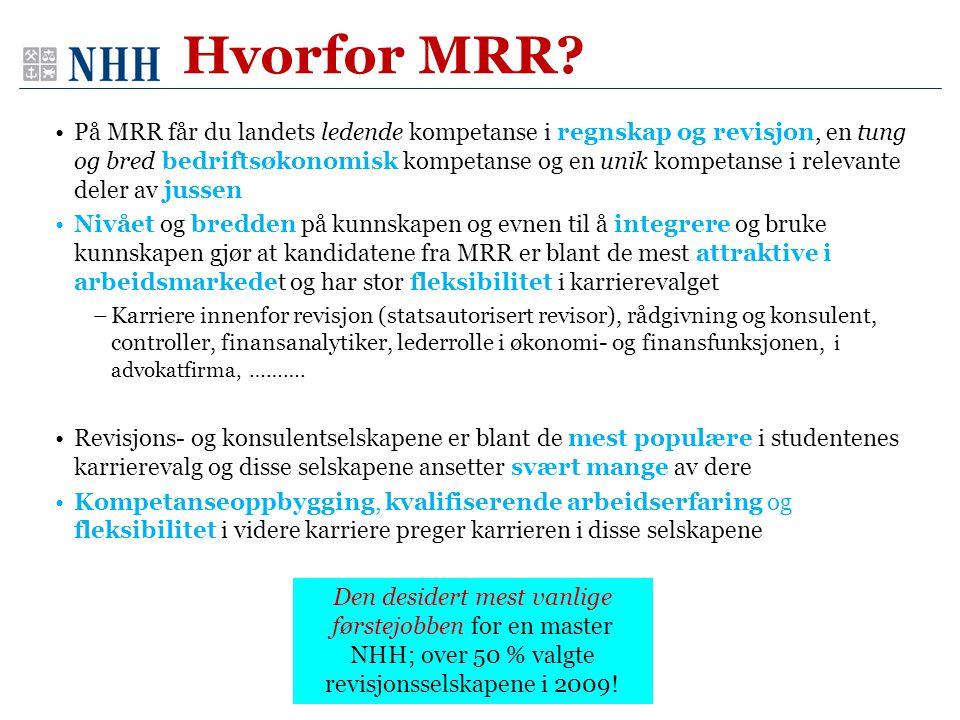 Hvorfor MRR? •På MRR får du landets ledende kompetanse i regnskap og revisjon, en tung og bred bedriftsøkonomisk kompetanse og en unik kompetanse i re
