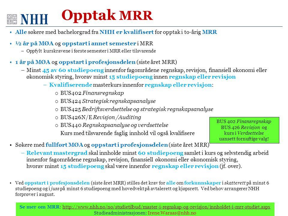 Opptak MRR •Alle søkere med bachelorgrad fra NHH er kvalifisert for opptak i to-årig MRR •½ år på MØA og oppstart i annet semester i MRR –Oppfylt kurs