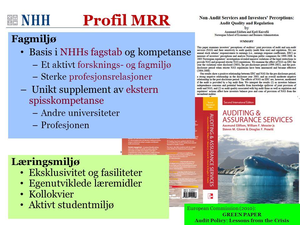 Profil MRR Fagmiljø • Basis i NHHs fagstab og kompetanse –Et aktivt forsknings- og fagmiljø –Sterke profesjonsrelasjoner – Unikt supplement av ekstern