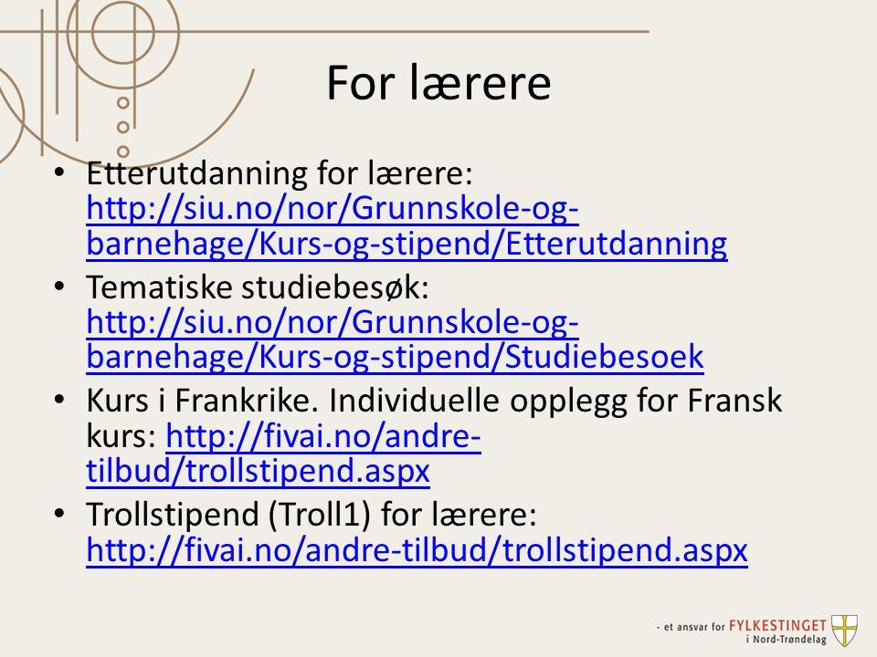 For lærere • Etterutdanning for lærere: http://siu.no/nor/Grunnskole-og- barnehage/Kurs-og-stipend/Etterutdanning http://siu.no/nor/Grunnskole-og- bar