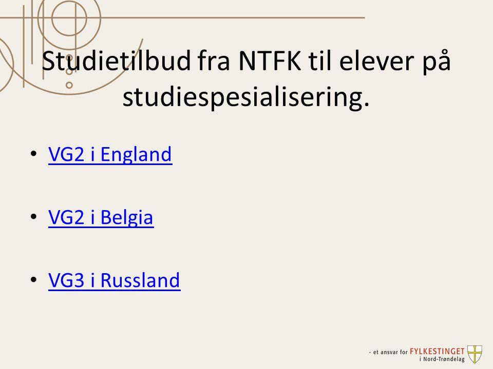 Studietilbud fra NTFK til elever på studiespesialisering. • VG2 i England VG2 i England • VG2 i Belgia VG2 i Belgia • VG3 i Russland VG3 i Russland