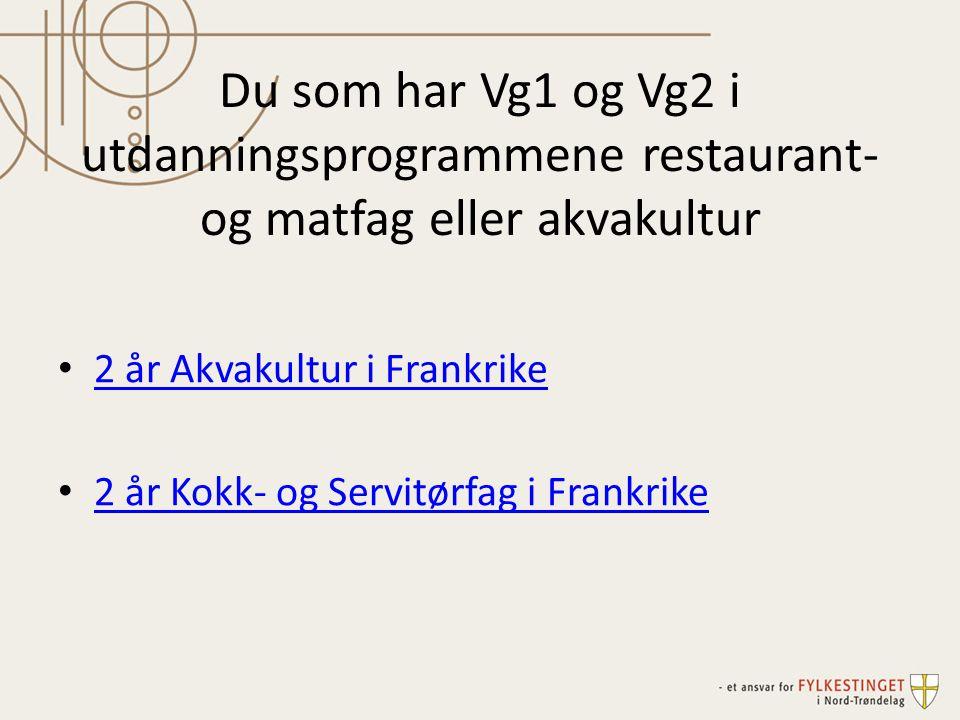 Du som har Vg1 og Vg2 i utdanningsprogrammene restaurant- og matfag eller akvakultur • 2 år Akvakultur i Frankrike 2 år Akvakultur i Frankrike • 2 år