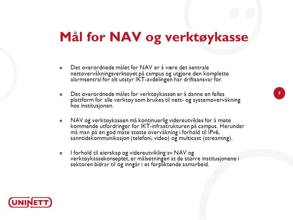 7 Mål for NAV og verktøykasse  Det overordnede målet for NAV er å være det sentrale nettovervåkningsverktøyet på campus og utgjøre den komplette alarmsentral for alt utstyr IKT-avdelingen har driftsansvar for.