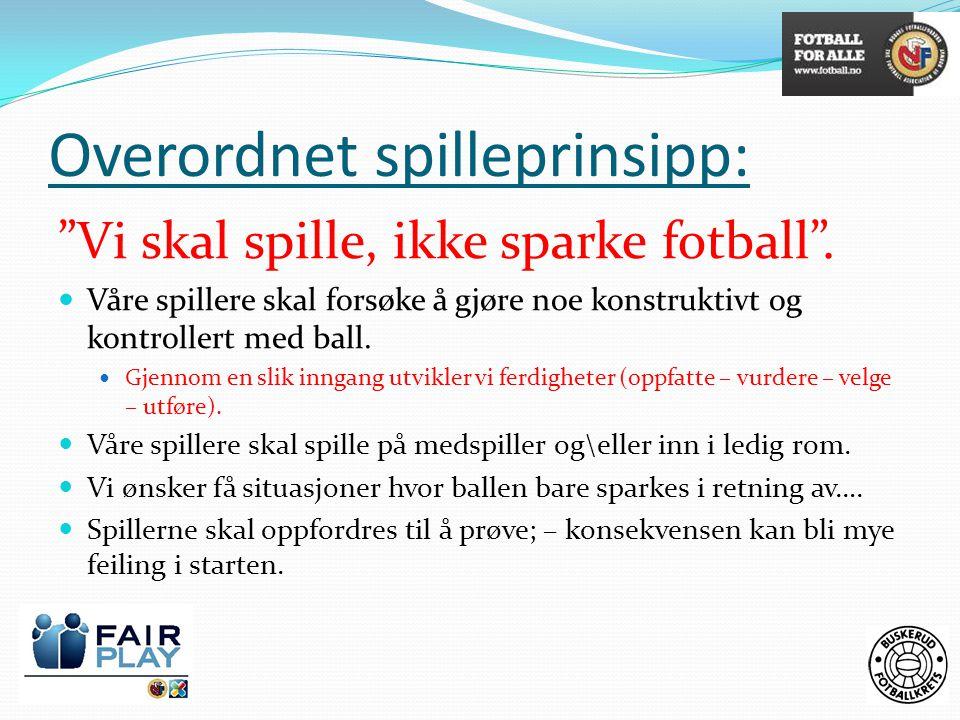 """Overordnet spilleprinsipp: """"Vi skal spille, ikke sparke fotball"""".  Våre spillere skal forsøke å gjøre noe konstruktivt og kontrollert med ball.  Gje"""