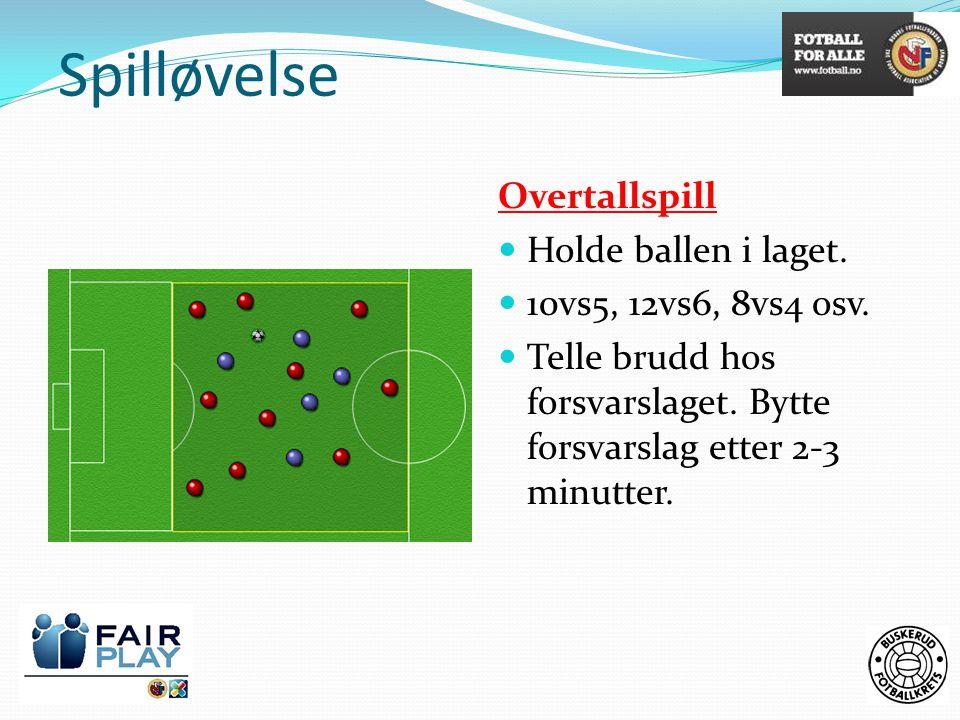 Spilløvelse Overtallspill  Holde ballen i laget.  10vs5, 12vs6, 8vs4 osv.  Telle brudd hos forsvarslaget. Bytte forsvarslag etter 2-3 minutter.