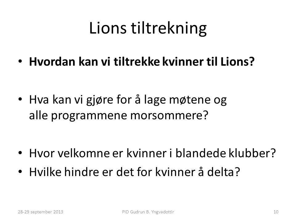 Lions tiltrekning • Hvordan kan vi tiltrekke kvinner til Lions? • Hva kan vi gjøre for å lage møtene og alle programmene morsommere? • Hvor velkomne e