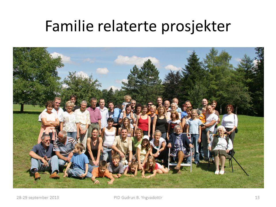 Familie relaterte prosjekter PID Gudrun B. Yngvadottir28-29 september 201313