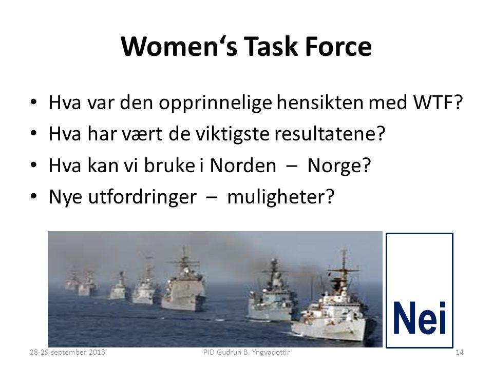 Women's Task Force • Hva var den opprinnelige hensikten med WTF? • Hva har vært de viktigste resultatene? • Hva kan vi bruke i Norden – Norge? • Nye u