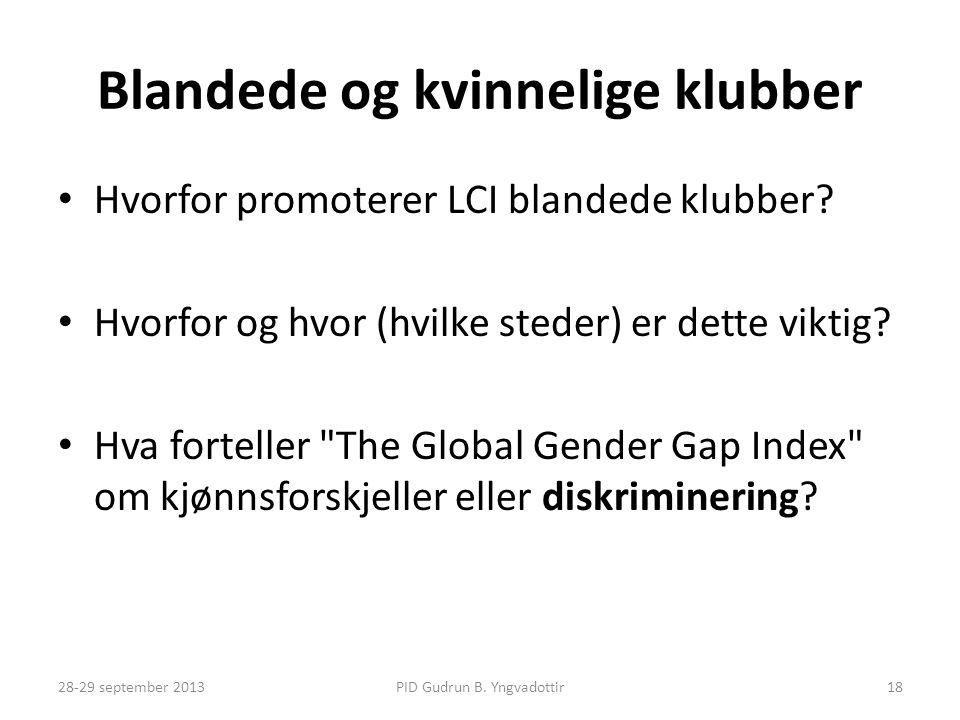 Blandede og kvinnelige klubber • Hvorfor promoterer LCI blandede klubber? • Hvorfor og hvor (hvilke steder) er dette viktig? • Hva forteller