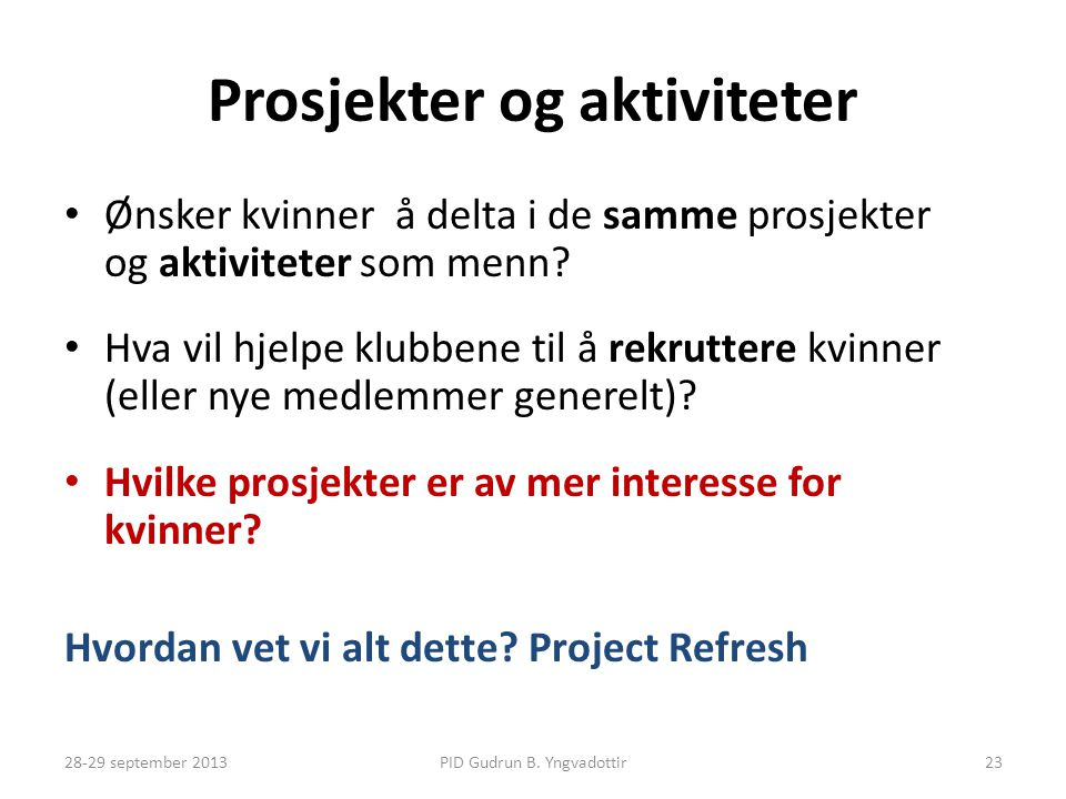 Prosjekter og aktiviteter • Ønsker kvinner å delta i de samme prosjekter og aktiviteter som menn.