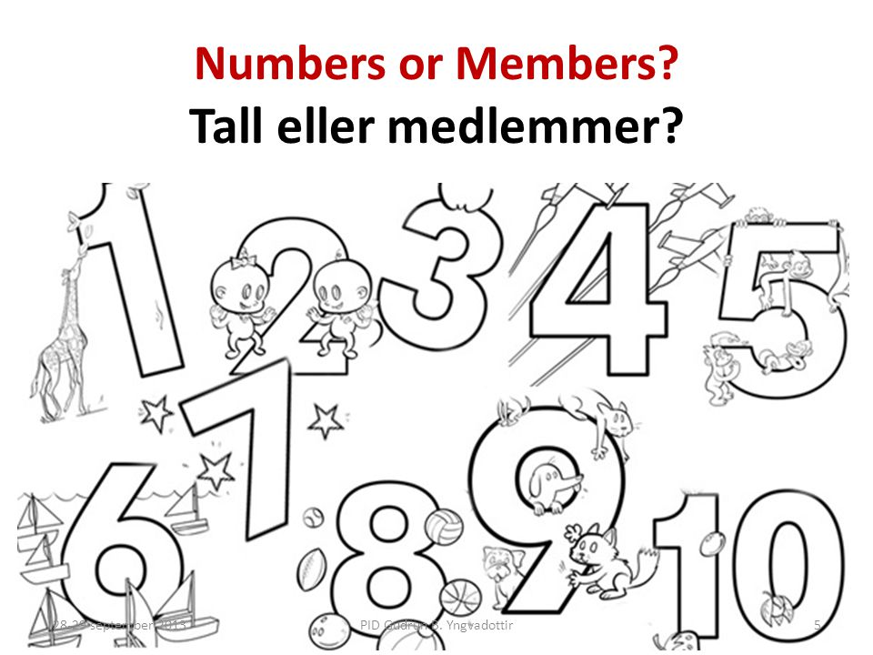 Numbers or Members? Tall eller medlemmer? PID Gudrun B. Yngvadottir28-29 september 20135