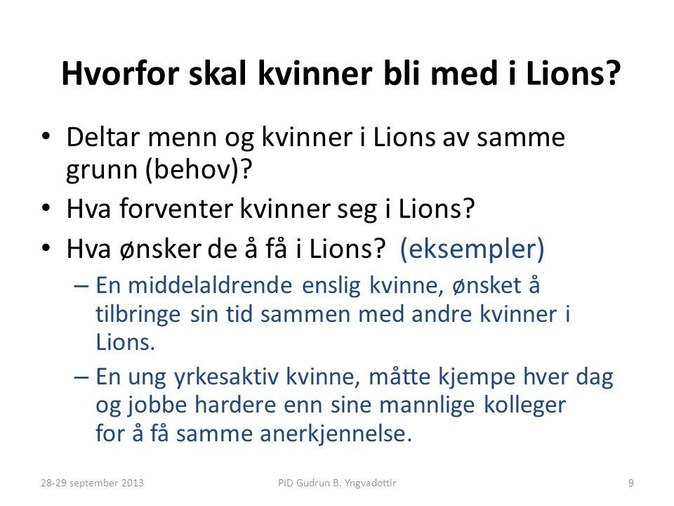 Hvorfor skal kvinner bli med i Lions? • Deltar menn og kvinner i Lions av samme grunn (behov)? • Hva forventer kvinner seg i Lions? • Hva ønsker de å