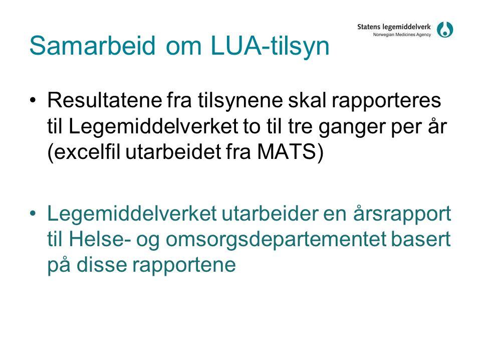 Samarbeid om LUA-tilsyn •Resultatene fra tilsynene skal rapporteres til Legemiddelverket to til tre ganger per år (excelfil utarbeidet fra MATS) •Legemiddelverket utarbeider en årsrapport til Helse- og omsorgsdepartementet basert på disse rapportene