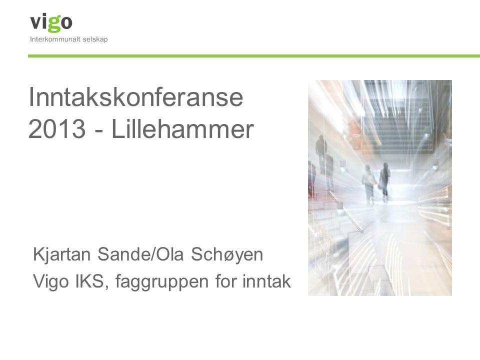 Inntakskonferanse 2013 - Lillehammer Kjartan Sande/Ola Schøyen Vigo IKS, faggruppen for inntak