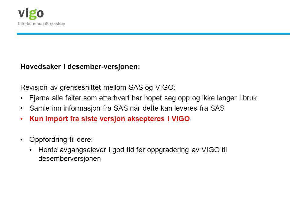 Hovedsaker i desember-versjonen: Revisjon av grensesnittet mellom SAS og VIGO: •Fjerne alle felter som etterhvert har hopet seg opp og ikke lenger i b