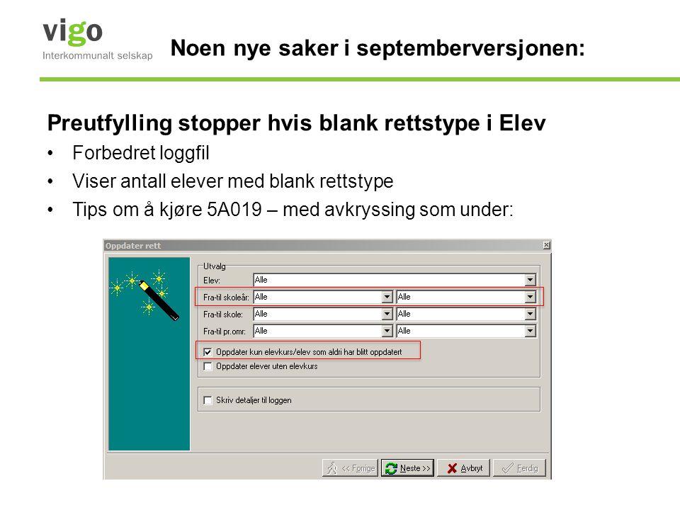 Noen nye saker i septemberversjonen: …Preutfylling stopper hvis blank rettstype i Elev •Eller benytte ny loggfil som viser fødselsnummer på elever med blank rettstype