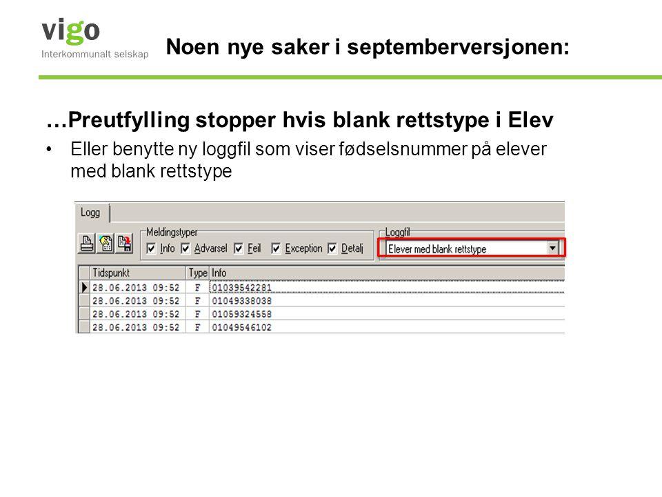 Noen nye saker i septemberversjonen: …Preutfylling stopper hvis blank rettstype i Elev •Eller benytte ny loggfil som viser fødselsnummer på elever med