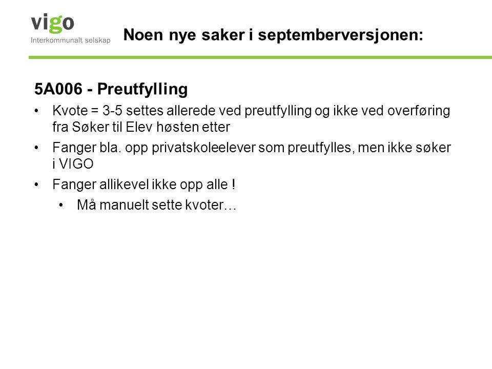 Noen nye saker i septemberversjonen: 5A006 - Preutfylling •Kvote = 3-5 settes allerede ved preutfylling og ikke ved overføring fra Søker til Elev høst