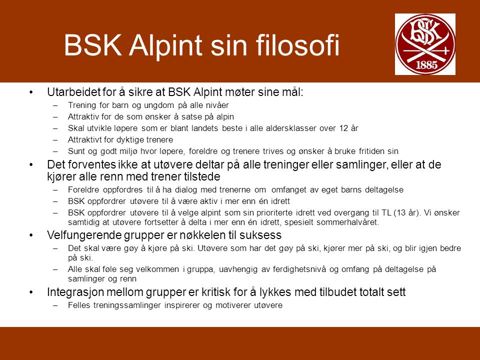 Extra skiing in addition to organized BSK training •Have fun on skis.