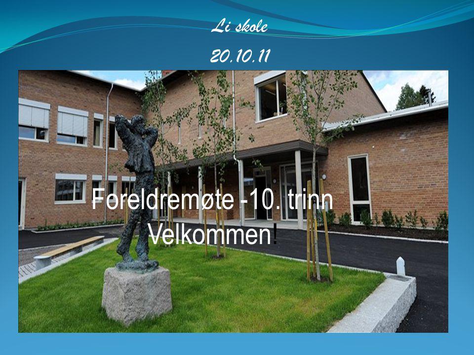 Li skole 20.10.11 Foreldremøte -10. trinn Velkommen!