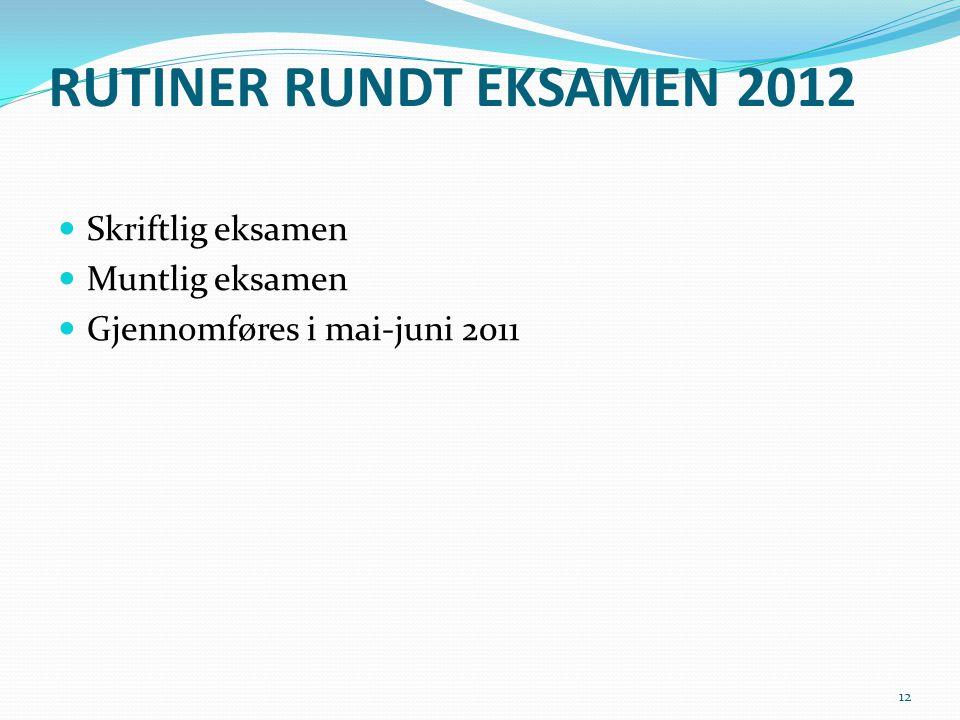 RUTINER RUNDT EKSAMEN 2012  Skriftlig eksamen  Muntlig eksamen  Gjennomføres i mai-juni 2011 12