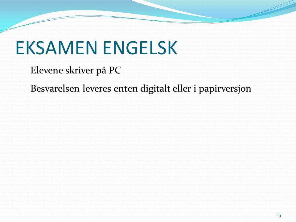EKSAMEN ENGELSK Elevene skriver på PC Besvarelsen leveres enten digitalt eller i papirversjon 15