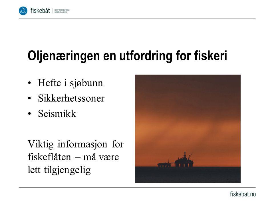 Oljenæringen en utfordring for fiskeri •Hefte i sjøbunn •Sikkerhetssoner •Seismikk Viktig informasjon for fiskeflåten – må være lett tilgjengelig