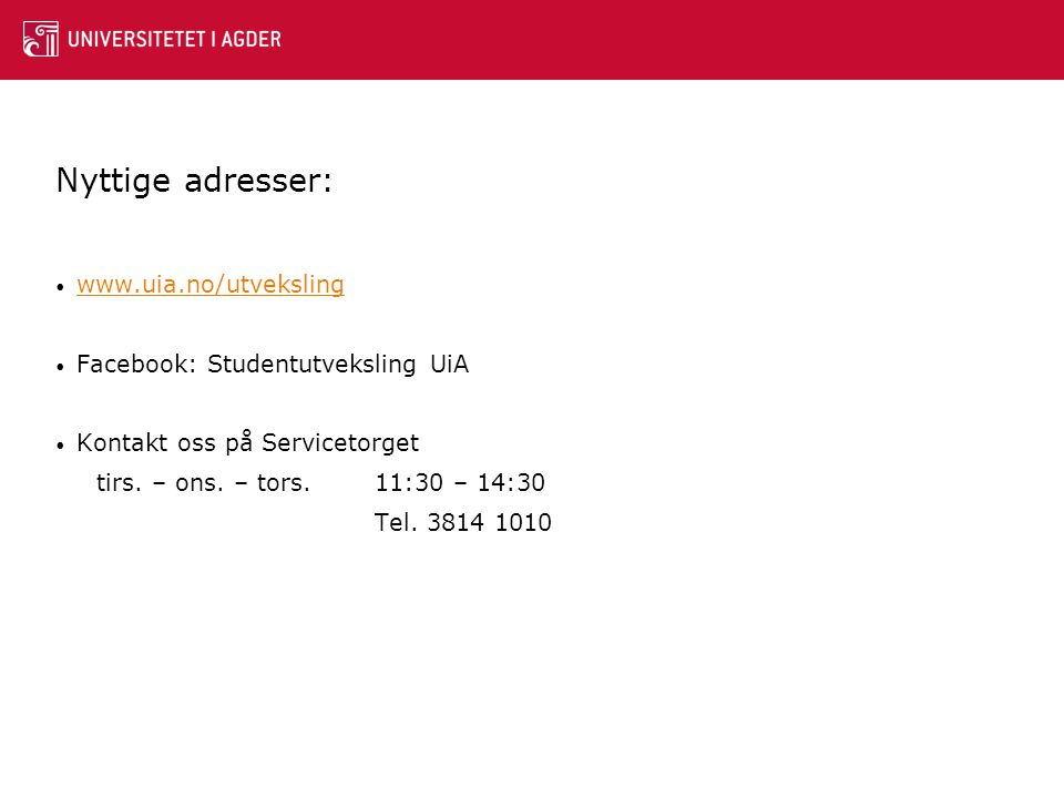 Nyttige adresser: • www.uia.no/utveksling www.uia.no/utveksling • Facebook: Studentutveksling UiA • Kontakt oss på Servicetorget tirs.
