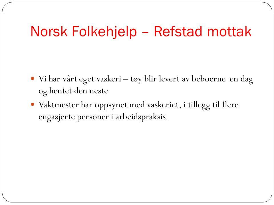Norsk Folkehjelp – Refstad mottak  Vi har vårt eget vaskeri – tøy blir levert av beboerne en dag og hentet den neste  Vaktmester har oppsynet med va