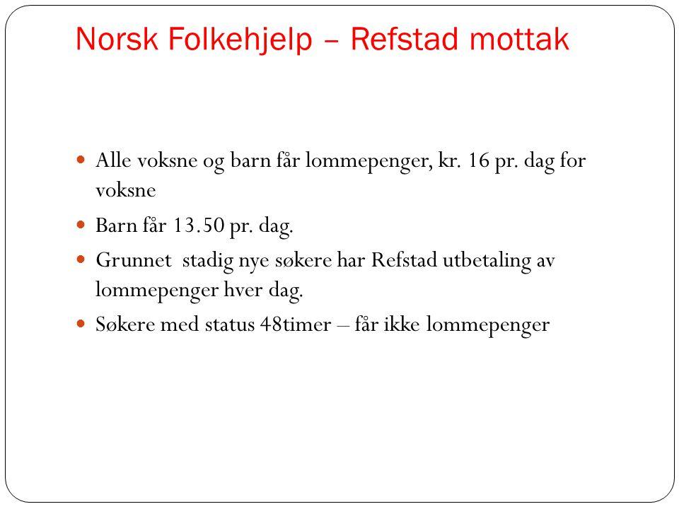 Norsk Folkehjelp – Refstad mottak  Alle voksne og barn får lommepenger, kr. 16 pr. dag for voksne  Barn får 13.50 pr. dag.  Grunnet stadig nye søke
