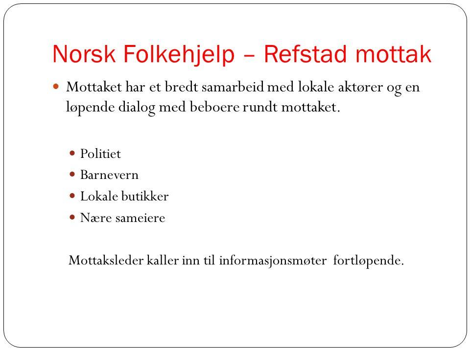Norsk Folkehjelp – Refstad mottak  Mottaket har et bredt samarbeid med lokale aktører og en løpende dialog med beboere rundt mottaket.  Politiet  B