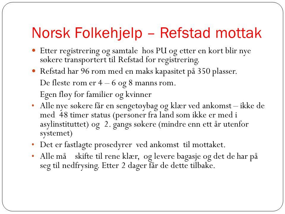 Norsk Folkehjelp – Refstad mottak  Etter registrering og samtale hos PU og etter en kort blir nye søkere transportert til Refstad for registrering. 