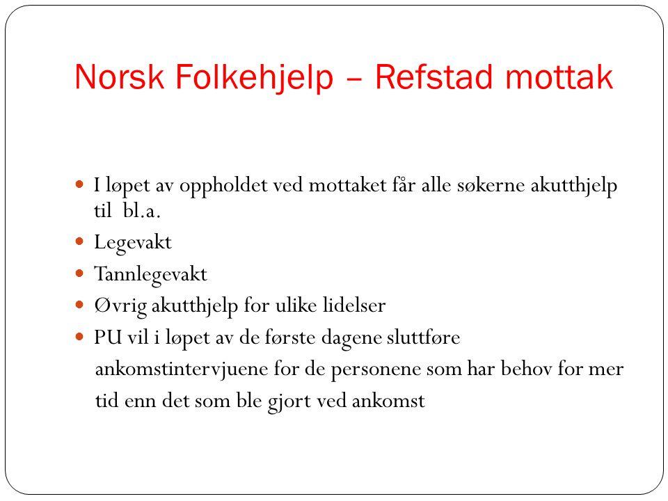 Norsk Folkehjelp – Refstad mottak  I løpet av oppholdet ved mottaket får alle søkerne akutthjelp til bl.a.  Legevakt  Tannlegevakt  Øvrig akutthje