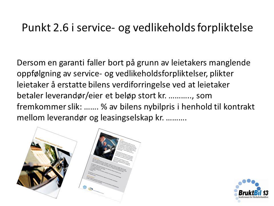 Punkt 2.6 i service- og vedlikeholds forpliktelse Dersom en garanti faller bort på grunn av leietakers manglende oppfølgning av service- og vedlikehol