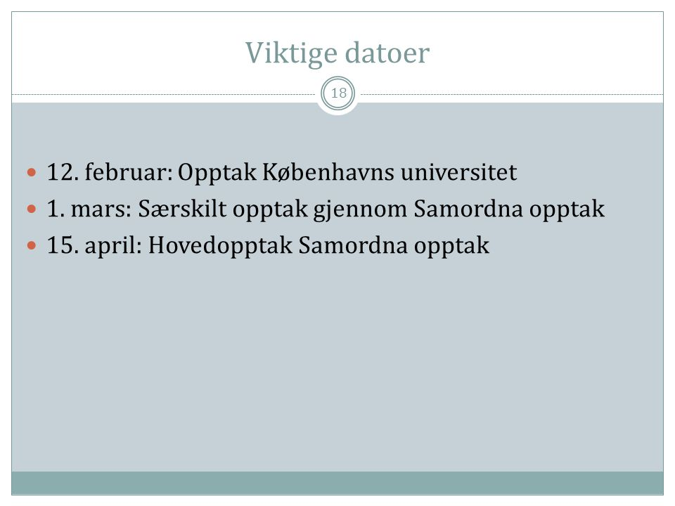 Viktige datoer 18  12.februar: Opptak Københavns universitet  1.