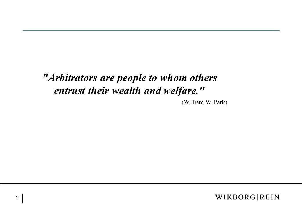 17 Arbitrators are people to whom others entrust their wealth and welfare. (William W. Park)