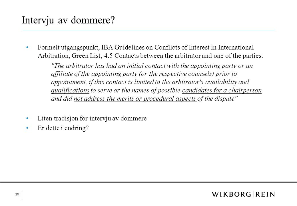20 Intervju av dommere? • Formelt utgangspunkt, IBA Guidelines on Conflicts of Interest in International Arbitration, Green List, 4.5 Contacts between