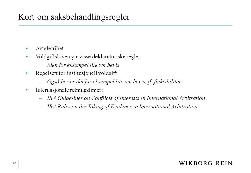 26 • Avtalefrihet • Voldgiftsloven gir visse deklaratoriske regler ‒ Men for eksempel lite om bevis • Regelsett for institusjonell voldgift ‒ Også her