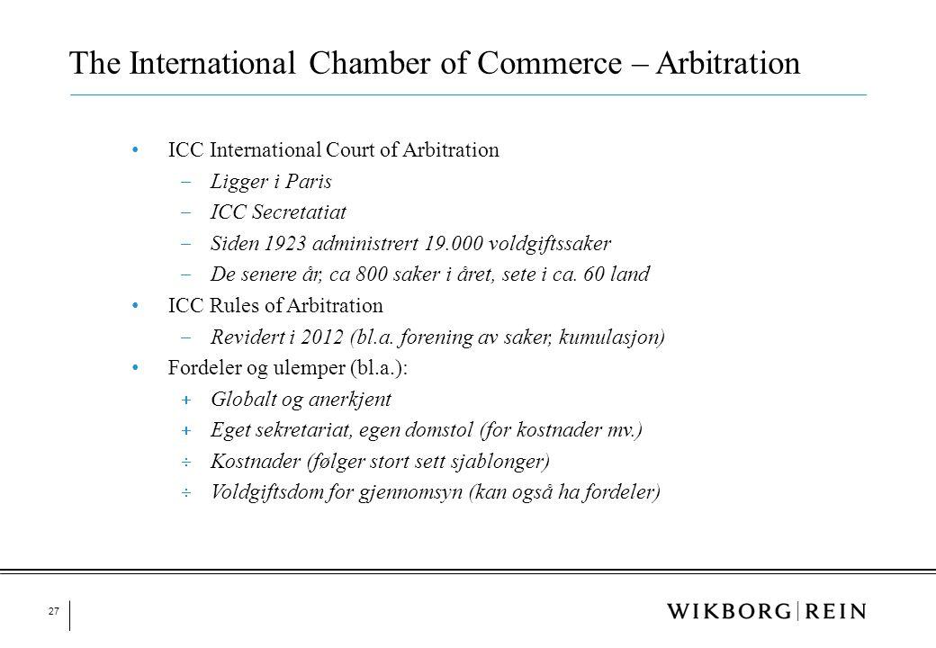 27 • ICC International Court of Arbitration ‒ Ligger i Paris ‒ ICC Secretatiat ‒ Siden 1923 administrert 19.000 voldgiftssaker ‒ De senere år, ca 800