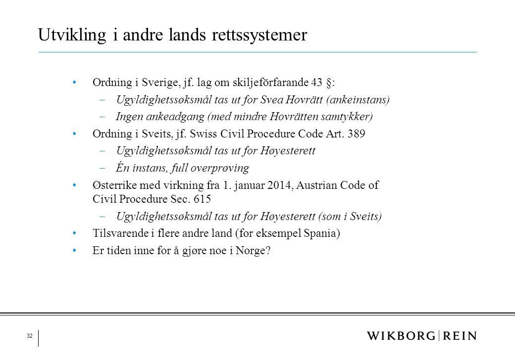 32 • Ordning i Sverige, jf. lag om skiljeförfarande 43 §: ‒ Ugyldighetssøksmål tas ut for Svea Hovrätt (ankeinstans) ‒ Ingen ankeadgang (med mindre Ho