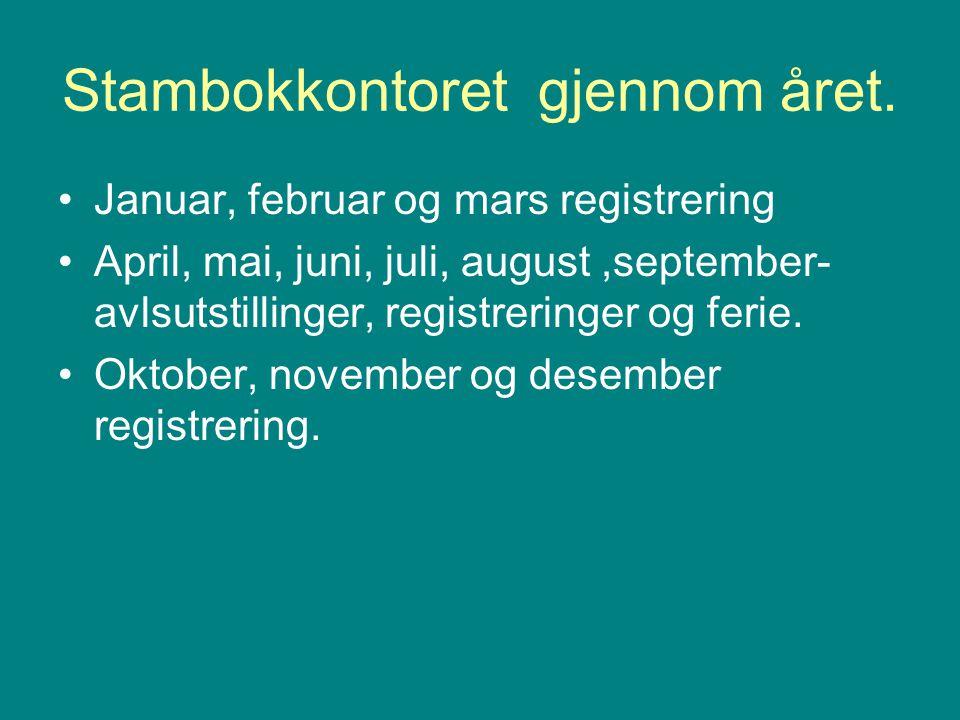 Stambokkontoret gjennom året. •Januar, februar og mars registrering •April, mai, juni, juli, august,september- avlsutstillinger, registreringer og fer