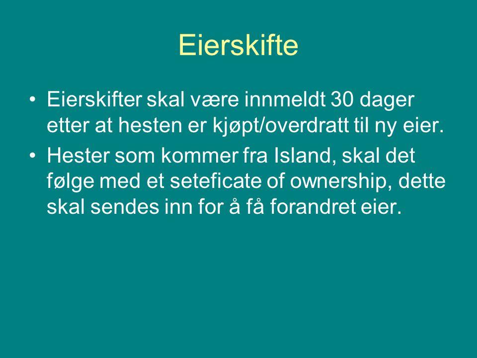 Eierskifte •Eierskifter skal være innmeldt 30 dager etter at hesten er kjøpt/overdratt til ny eier. •Hester som kommer fra Island, skal det følge med