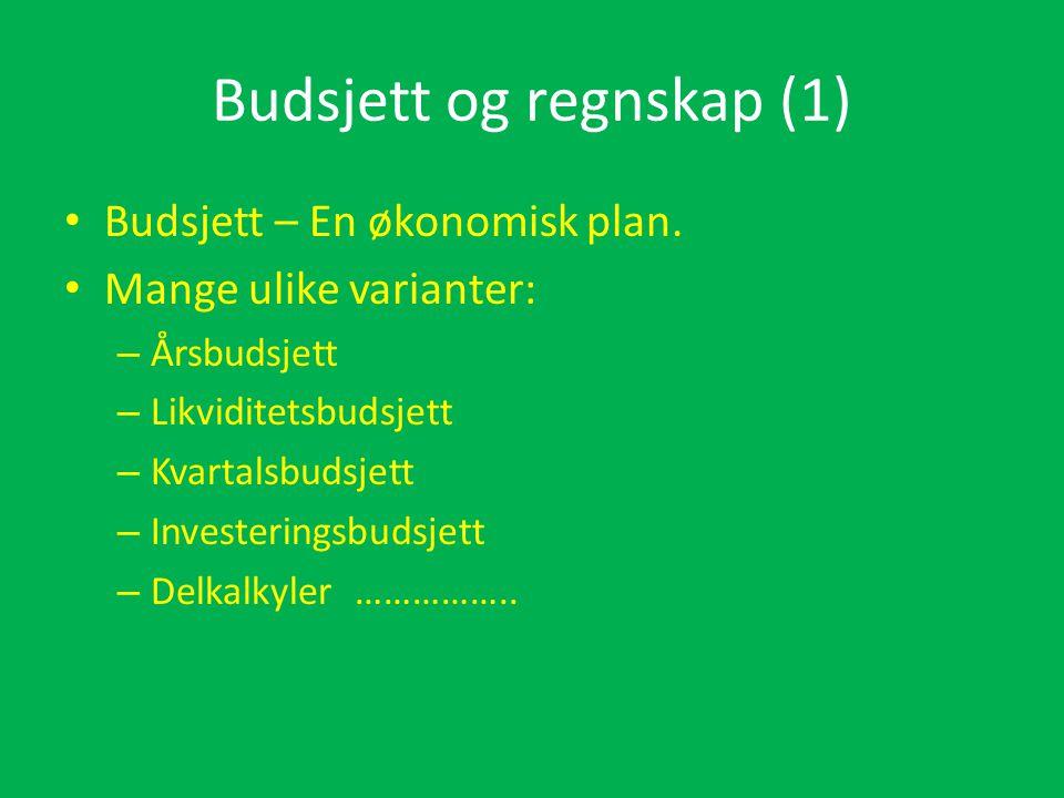 Budsjett og regnskap (1) • Budsjett – En økonomisk plan. • Mange ulike varianter: – Årsbudsjett – Likviditetsbudsjett – Kvartalsbudsjett – Investering