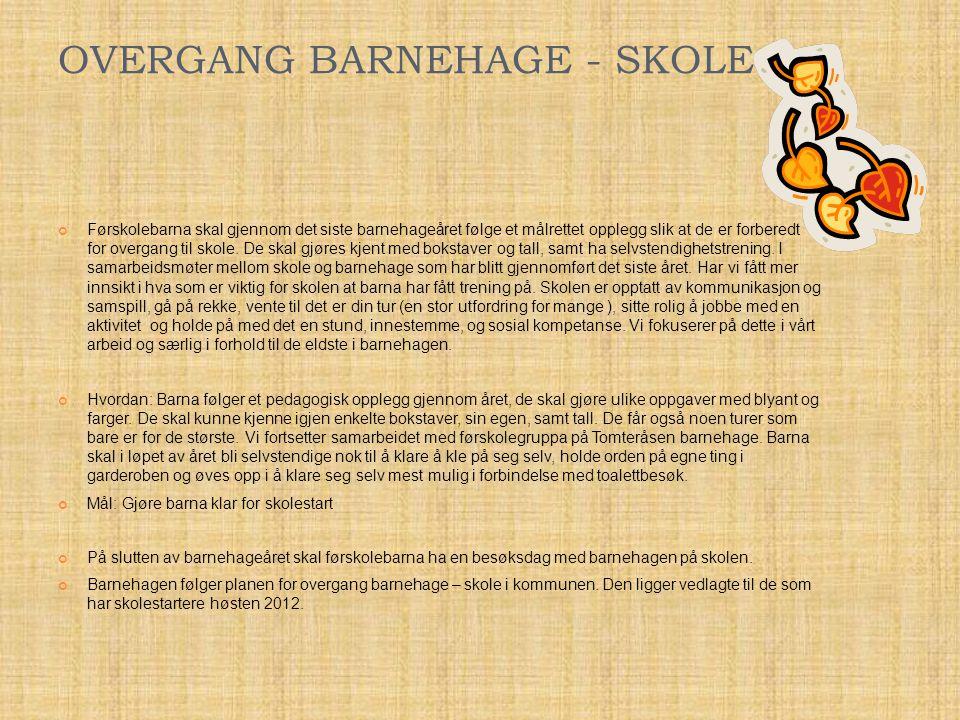 OVERGANG BARNEHAGE - SKOLE Førskolebarna skal gjennom det siste barnehageåret følge et målrettet opplegg slik at de er forberedt for overgang til skol