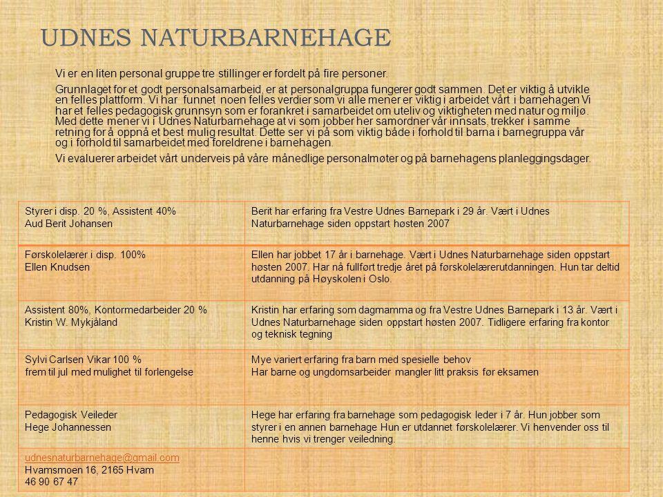 UDNES NATURBARNEHAGE Styrer i disp. 20 %, Assistent 40% Aud Berit Johansen Berit har erfaring fra Vestre Udnes Barnepark i 29 år. Vært i Udnes Naturba