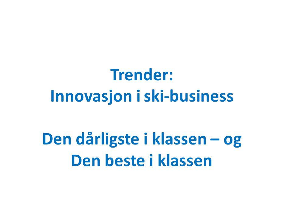 Trender: Innovasjon i ski-business Den dårligste i klassen – og Den beste i klassen