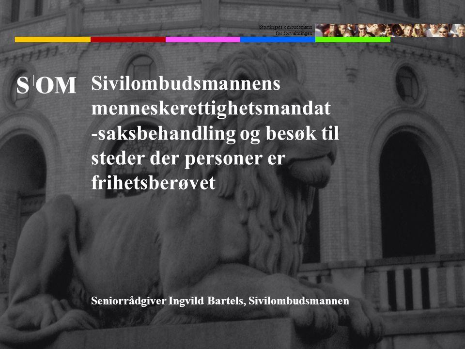 Stortingets ombudsmann for forvaltningen Sivilombudsmannens menneskerettighetsmandat -saksbehandling og besøk til steder der personer er frihetsberøvet Seniorrådgiver Ingvild Bartels, Sivilombudsmannen