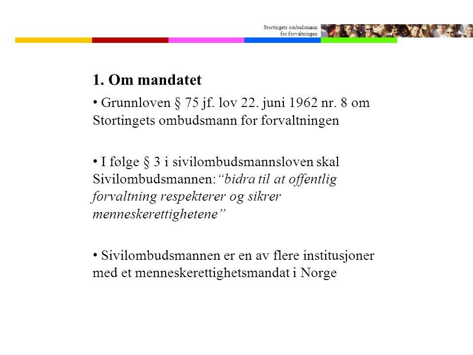 Stortingets ombudsmann for forvaltningen 1.Om mandatet • Grunnloven § 75 jf.