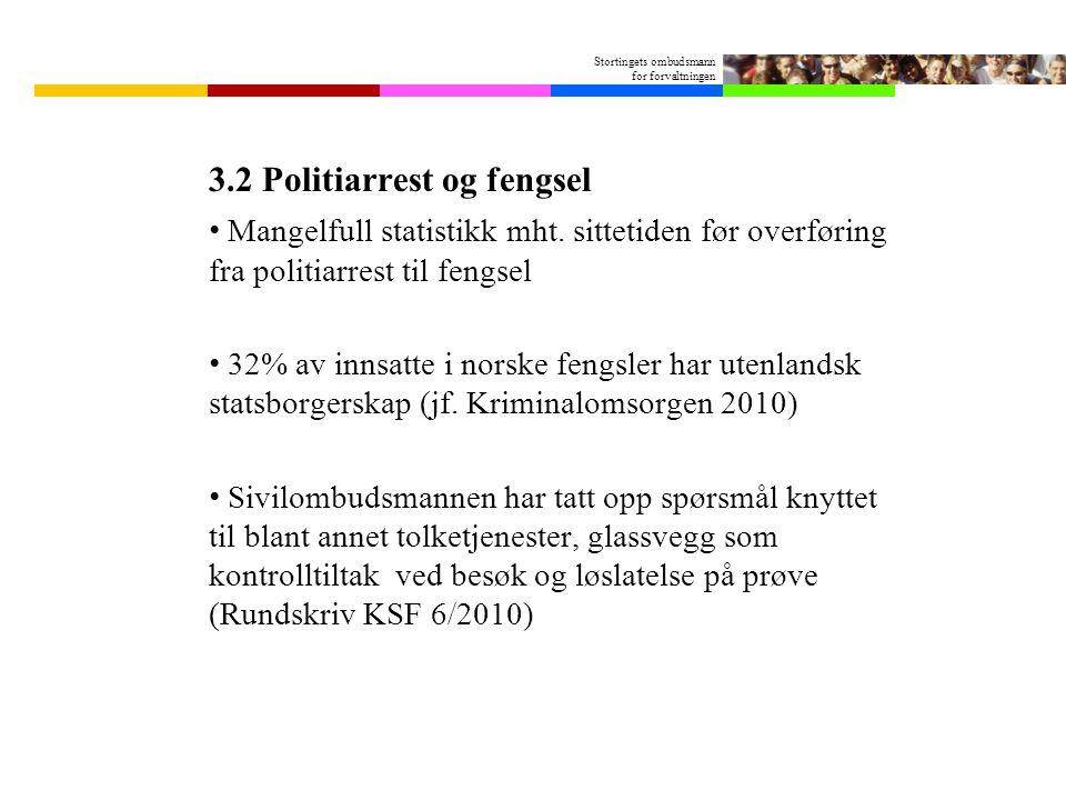 Stortingets ombudsmann for forvaltningen 3.2 Politiarrest og fengsel • Mangelfull statistikk mht.