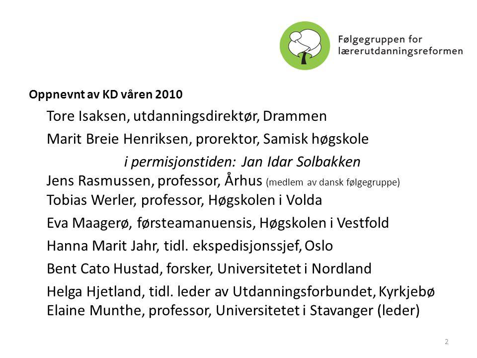 Oppnevnt av KD våren 2010 Tore Isaksen, utdanningsdirektør, Drammen Marit Breie Henriksen, prorektor, Samisk høgskole i permisjonstiden: Jan Idar Solb